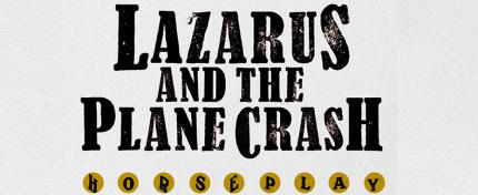 Lazarus And The Plane Crash 'Horseplay'